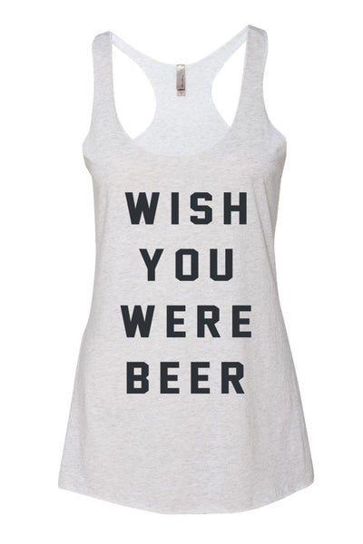 WISH YOU WERE BEER - RACERBACK TANK ( WOMENS ) HEATER WHITE