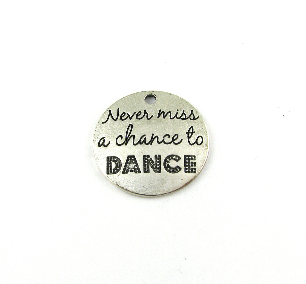 """Never Miss a Chance to Dance"" Antique Silver Charm"