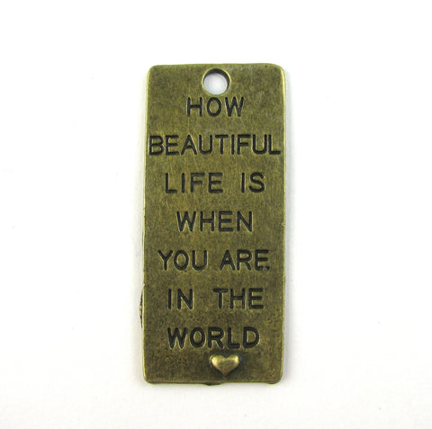 """How Beautiful Life Is..."" Antique Brass Charm"