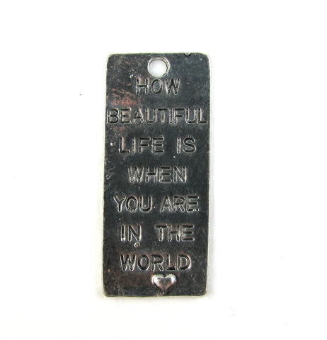 """How Beautiful Life Is..."" Silver Toned Charm"