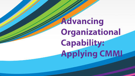 Advancing Organizational Capability: Applying CMMI