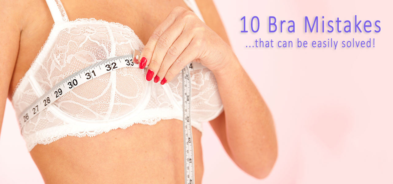 Ten Bra Mistakes Most Women Make