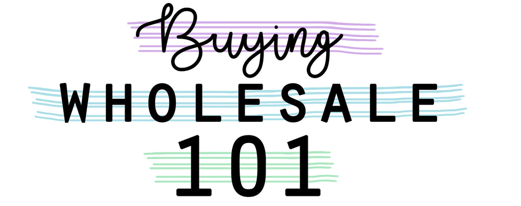 Buying Wholesale 101