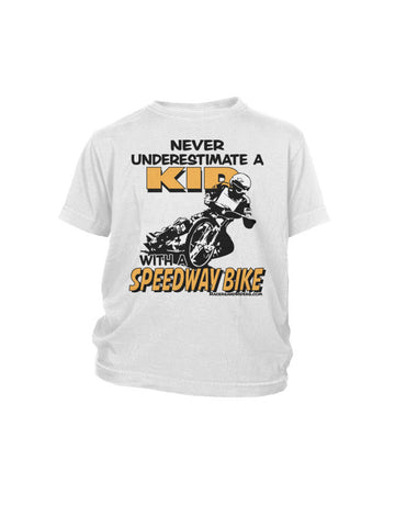 NEVER UNDERESTIMATE KID WITH A SPEEDWAY BIKE