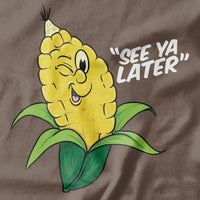 See You Later! Corny T-shirt - pie-bros-t-shirts