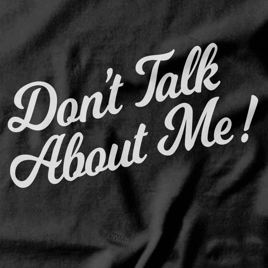 Don't Talk Behind My Back T-shirt - Pie Bros T-shirts