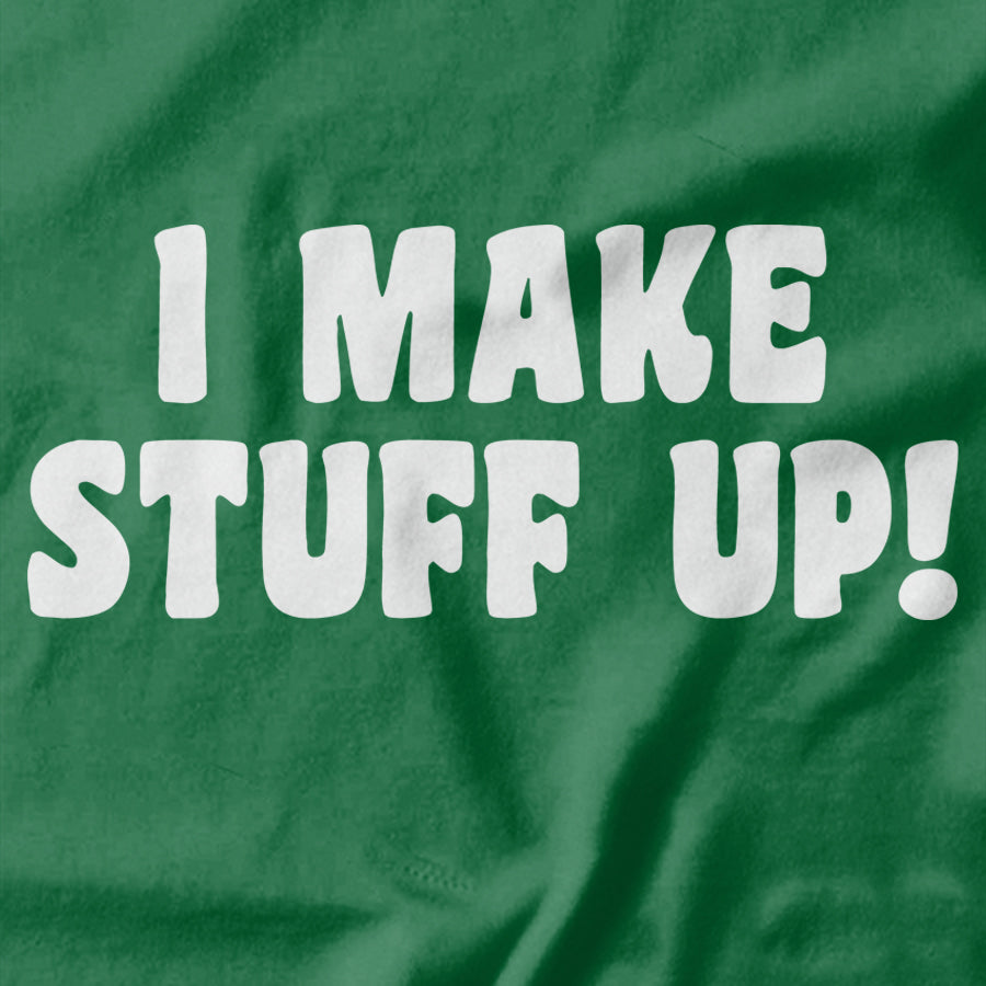 I Make Stuff Up T-shirt - Pie Bros T-shirts