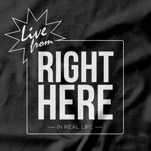 Live From Right Here T-shirt - Pie-Bros-T-Shirts