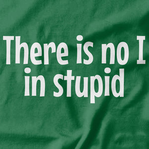 There is no I in Stupid T-shirt - pie-bros-t-shirts