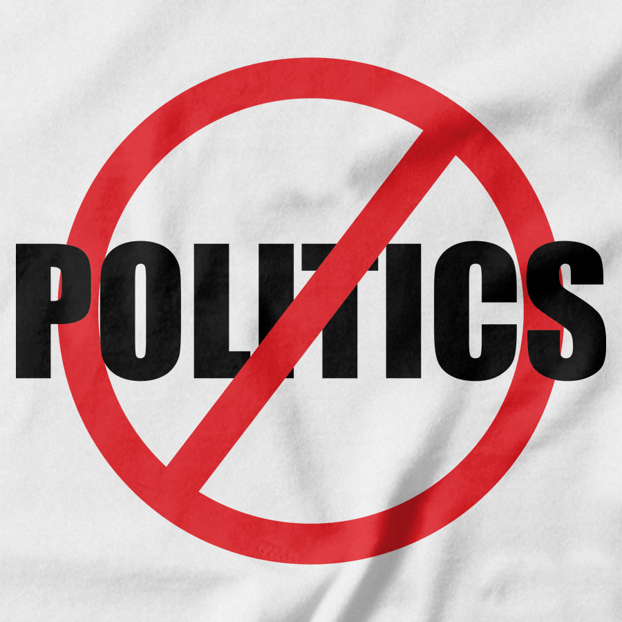 No Politics T-shirt - pie-bros-t-shirts