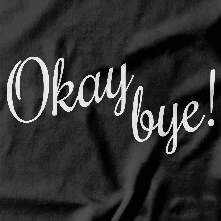 Okay Bye Rude T-shirt - Pie Bros T-shirts