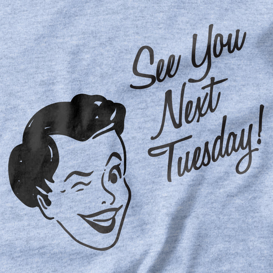 See you next Tuesday T-shirt - pie-bros-t-shirts