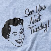 See you next Tuesday T-shirt - Pie Bros T-shirts