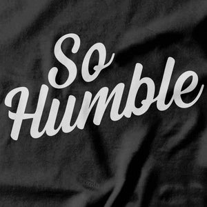 So Humble T-shirt - Pie Bors T-shirts