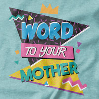 Word to your Mother T-shirt - Pie Bros T-shirts