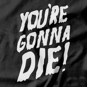 You're Gonna Die - pie-bros-t-shirts