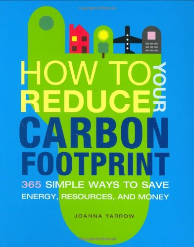 How to Reduce Your Carbon Footprint: 500 Simple Ways to Save Energy, Resources, and Money | SpreeIndia.com - India's First Website That Discovers Eco-Friendly Products