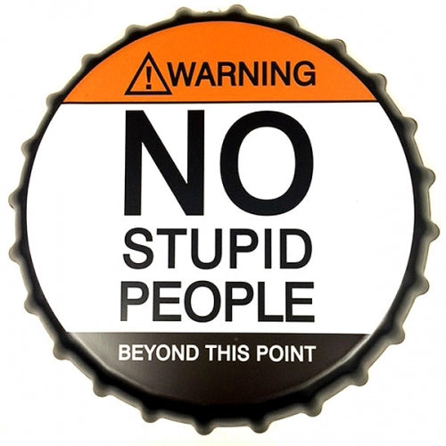 NO STUPID PEOPLE BOTTLE CAP TIN SIGN METAL ART WESTERN HOME DECOR CRAFT