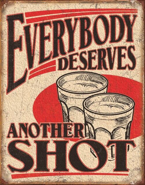 EVERYBODY DESERVES ANOTHER SHOT TIN SIGN METAL ART WESTERN HOME DECOR CRAFT