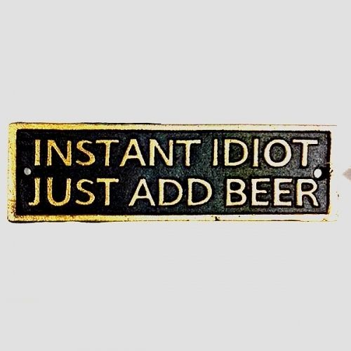 Instant Idiot Just Add Beer Cast Iron Plaque Man Cave Bar Decor Humorous Sign # 56648