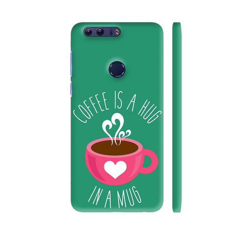 Coffee Is A Hug In A Mug Huawei Honor 8 Cover | Artist: The Artism
