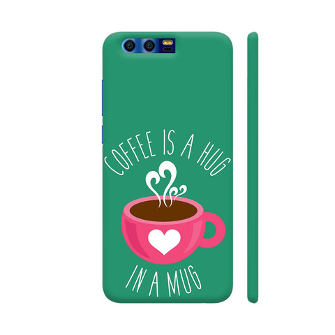 Coffee Is A Hug In A Mug Huawei Honor 9 Cover | Artist: The Artism
