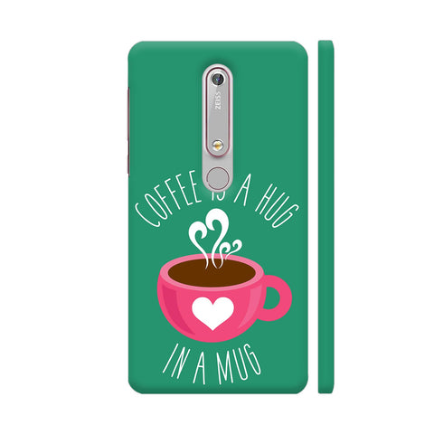 Coffee Is A Hug In A Mug Nokia 6.1 Cover | Artist: The Artism