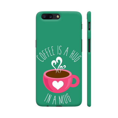 Coffee Is A Hug In A Mug OnePlus 5 Cover | Artist: The Artism