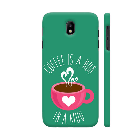Coffee Is A Hug In A Mug Samsung J7 Pro Cover | Artist: The Artism
