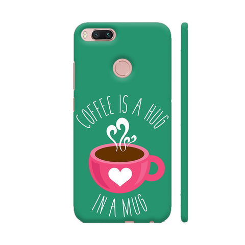 Coffee Is A Hug In A Mug Xiaomi Mi A1 Cover | Artist: The Artism