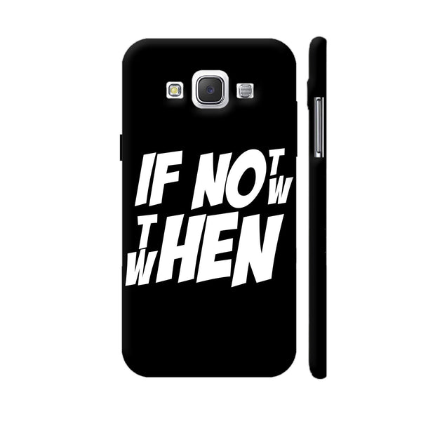If Not Now Then When Samsung Galaxy E5 Case