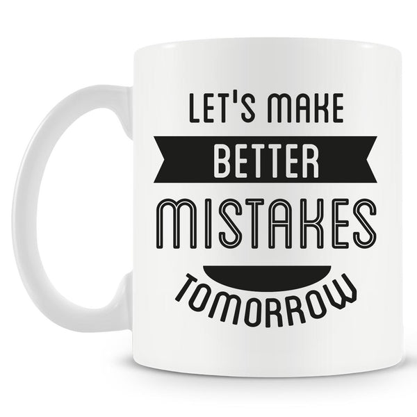 Let's Make Better Mistakes Tomorrow Mug