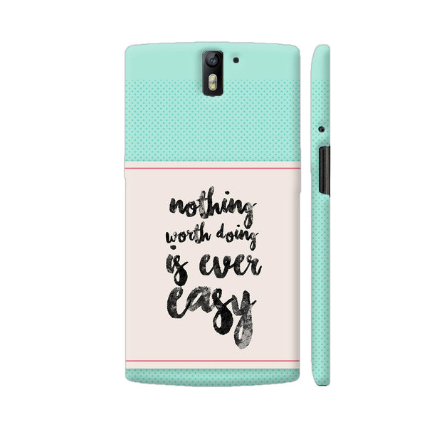 Nothing Worth Doing Is Ever Easy OnePlus One Cover | Artist: Dolly P