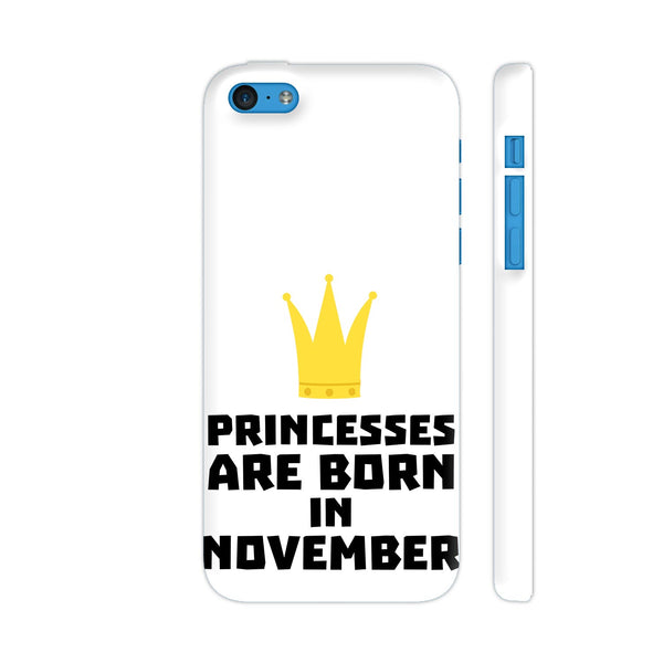 Princesses Are Born In November iPhone 5c Cover | Artist: Torben