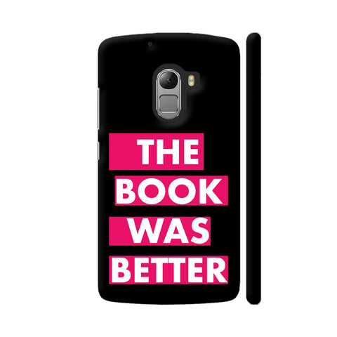 The Book Was Better On Black Pink Lenovo K4 Note Cover | Artist: Nehal