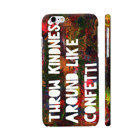 Thrown Kindness Around iPhone 6 Plus / 6s Plus Cover | Artist: Vanshika Kundaliya