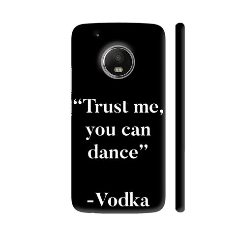 Trust Me Vodka Moto G5 Plus Cover | Artist: Nehal