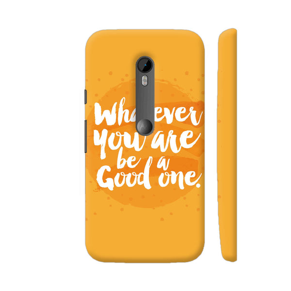 Whatever You Are Be A Good One Moto G Turbo Cover | Artist: Abhinav