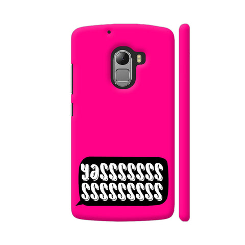 Yasss Typography On Pink Lenovo K4 Note Cover | Artist: Disha