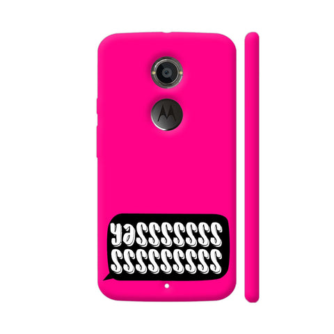 Yasss Typography On Pink Moto X2 Cover | Artist: Disha