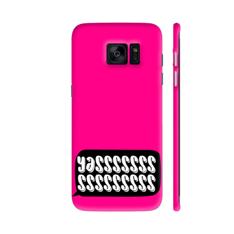 Yasss Typography On Pink Samsung Galaxy S7 Edge Cover | Artist: Disha