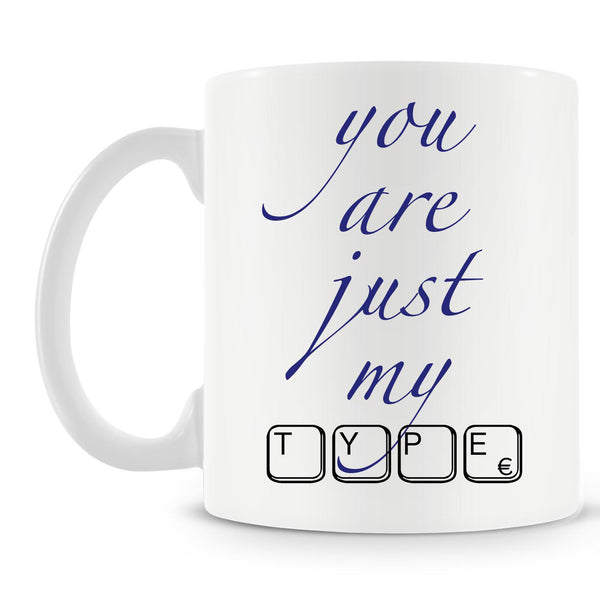 You Are Just My Type Mug