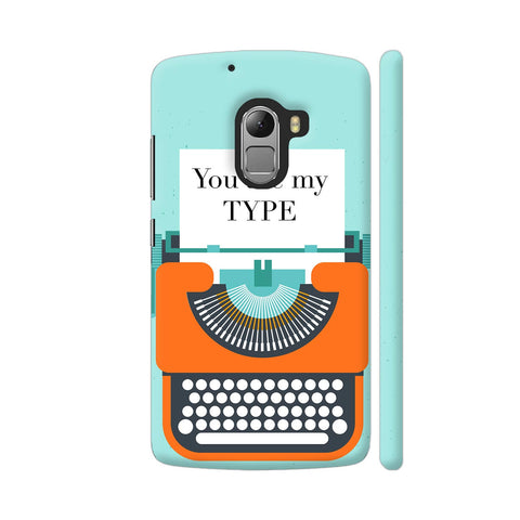 You Are My Type Typewriter Lenovo K4 Note Cover | Artist: Nehal