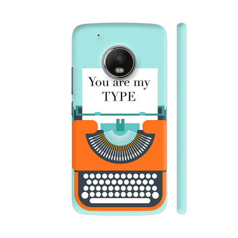 You Are My Type Typewriter Moto G5 Plus Cover | Artist: Nehal