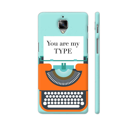 You Are My Type Typewriter OnePlus 3 Cover | Artist: Nehal