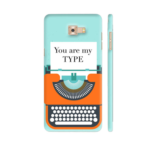 You Are My Type Typewriter Samsung Galaxy C9 Pro Cover | Artist: Nehal