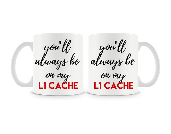 You'll Always Be On My L1 Cache Mug (Set of 2)