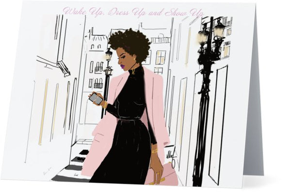 Wake Up, Dress Up and Show Up | Greeting Card - Nicholle Kobi