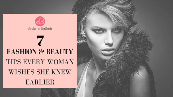 7 Fashion & Beauty Tips Every Woman Wishes She Knew
