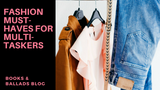 Fashion Must-Haves for Multitaskers